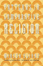 Patterns in Comparative Religion by Mircea…