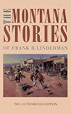 The Montana Stories of Frank B. Linderman…
