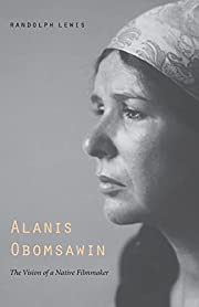 Alanis Obomsawin: The Vision of a Native…