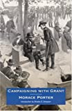 Campaigning with Grant / by General Horace Porter : edited with introduction and notes by Wayne C. Temple