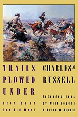 Trails Plowed Under: Stories of the Old West, Charles M. Russell