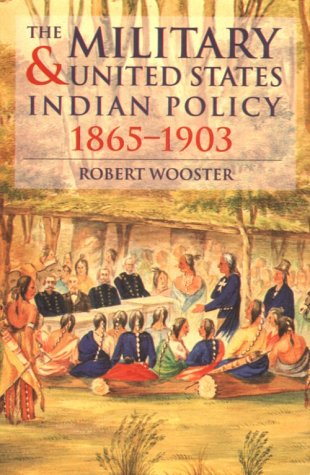 The Military and United States Indian Policy, 1865-1903, Wooster, Robert
