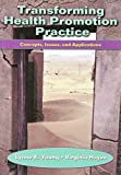 Transforming health promotion practice : concepts, issues, and applications / Lynne E. Young, Virginia E. Hayes