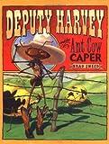 Deputy Harvey and the Ant Cow Caper de Brad…