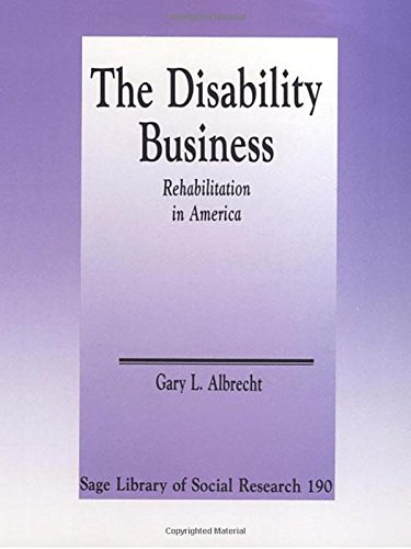 The disability business : rehabilitation in America / Gary L. Albrecht