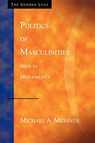 Politics of Masculinities: Men in Movements (Gender Lens), Messner, Michael A.