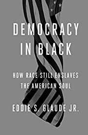 Democracy in black : how race still enslaves…