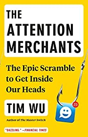 The Attention Merchants: The Epic Scramble…