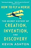 How to Fly a Horse: The Secret History of Creation, Invention, and Discovery @amazon.com
