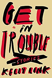 Get in Trouble: Stories af Kelly Link