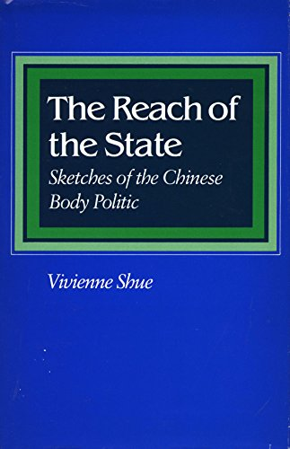 The Reach of the State: Sketches of the Chinese Body Politic, Shue, Vivienne