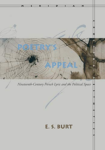Poetry?s Appeal: Nineteenth-Century French Lyric and the Political Space (Meridian: Crossing Aesthetics), Burt, E. S.
