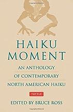 Haiku Moment: An Anthology of Contemporary…
