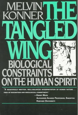 The Tangled Wing: Biological Constraints on the Human Spirit, Konner, Melvin