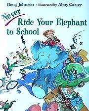Never Ride Your Elephant to School de Doug…