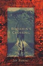 Benjamin's Crossing by Jay Parini