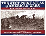 The West Point atlas of American wars / compiled by the Department of Military Art and Engineering, the United States Military Academy ; chief editor Vincent J. Esposito ; with prefactory letter by Dwight D. Eisenhower ; forward by John R. Galvin
