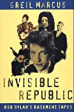 Invisible republic : Bob Dylan's basement tapes / Greil Marcus