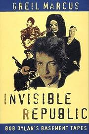 Invisible Republic: Bob Dylan's Basement…