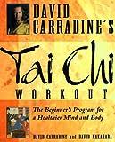 David Carradine's tai chi workout : the beginner's program for a healthier mind and body / David Carradine and David Nakahara