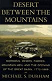 Image for Desert Between the Mountains: Mormons, Miners, Padres, Mountain Men, and the Opening of the Great Basin 1772-1869