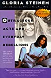 Outrageous acts and everyday rebellions / Gloria Steinem