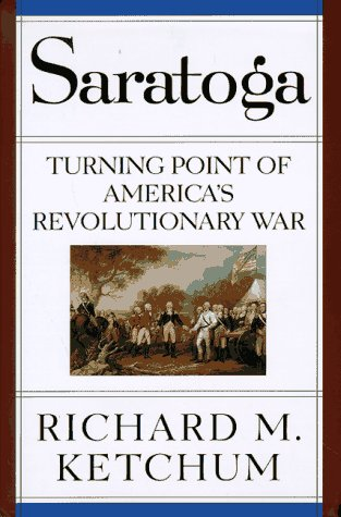 Saratoga: Turning Point of America's Revolutionary War, Ketchum, Richard M.