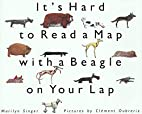 It's Hard to Read a Map with a Beagle on…