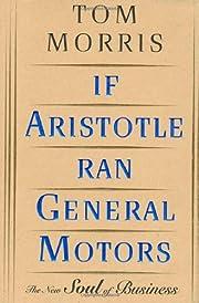If Aristotle Ran General Motors af Tom…