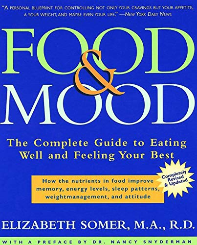 Food & Mood: The Complete Guide to Eating Well and Feeling Your Best by Elizabeth Somer