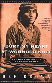 Bury My Heart at Wounded Knee: An Indian…