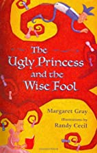 The Ugly Princess and the Wise Fool by…