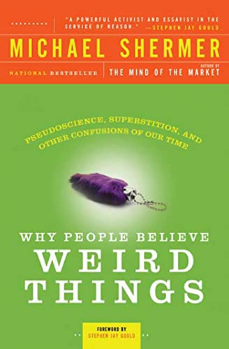 Why People Believe Weird Things: Pseudoscience, Superstition, and other Confusions of our Time by Michael Shermer