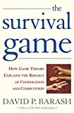 The survival game : how game theory explains the biology of human cooperation and competition / David P. Barash