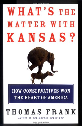 Image for What's the Matter with Kansas? How Conservatives Won the Heart of America