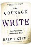 The courage to write : how writers transcend fear / Ralph Keyes