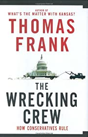 The Wrecking Crew: How Conservatives Rule by…