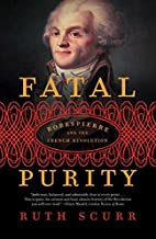 Fatal Purity: Robespierre and the French…