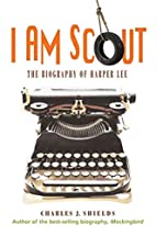 I Am Scout: The Biography of Harper Lee by…