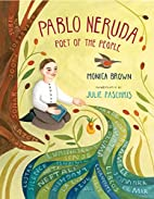 Pablo Neruda: Poet of the People by Monica…