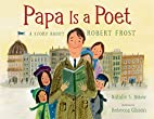 Papa Is a Poet: A Story About Robert Frost…