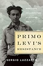 Primo Levi's Resistance: Rebels and…