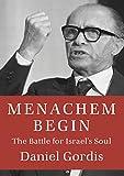 Menachem Begin : the battle for Israel's soul / Daniel Gordis