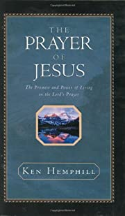 The Prayer of Jesus : The Promise and Power…