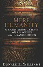 Mere Humanity: G.K. Chesterton, C.S. Lewis,…