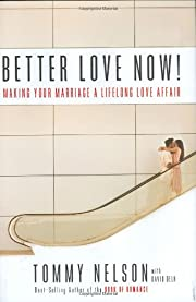 Better Love Now: Making Your Marriage a…