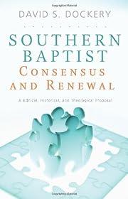Southern Baptist Consensus and Renewal: A…