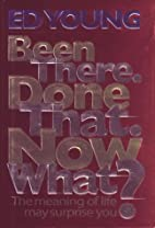 Been There. Done That. Now What?: The…