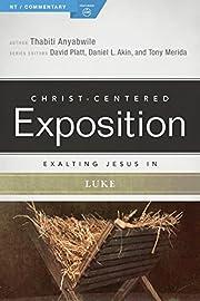 Exalting Jesus in Luke (Christ-Centered…