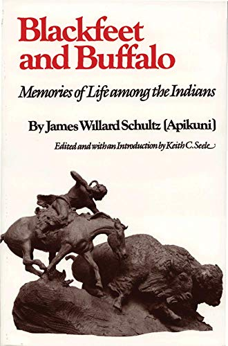 Blackfeet and Buffalo: Memories of Life among the Indians, Schultz, James Willard